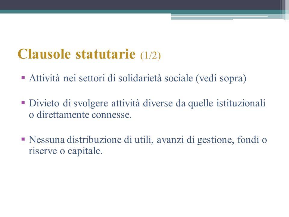 Clausole statutarie (1/2) Attività nei settori di solidarietà sociale (vedi sopra) Divieto di svolgere attività diverse da quelle istituzionali o dire