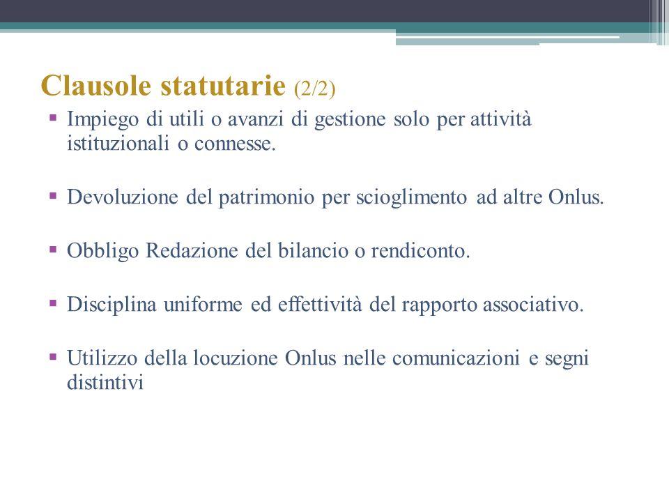 Clausole statutarie (2/2) Impiego di utili o avanzi di gestione solo per attività istituzionali o connesse. Devoluzione del patrimonio per sciogliment