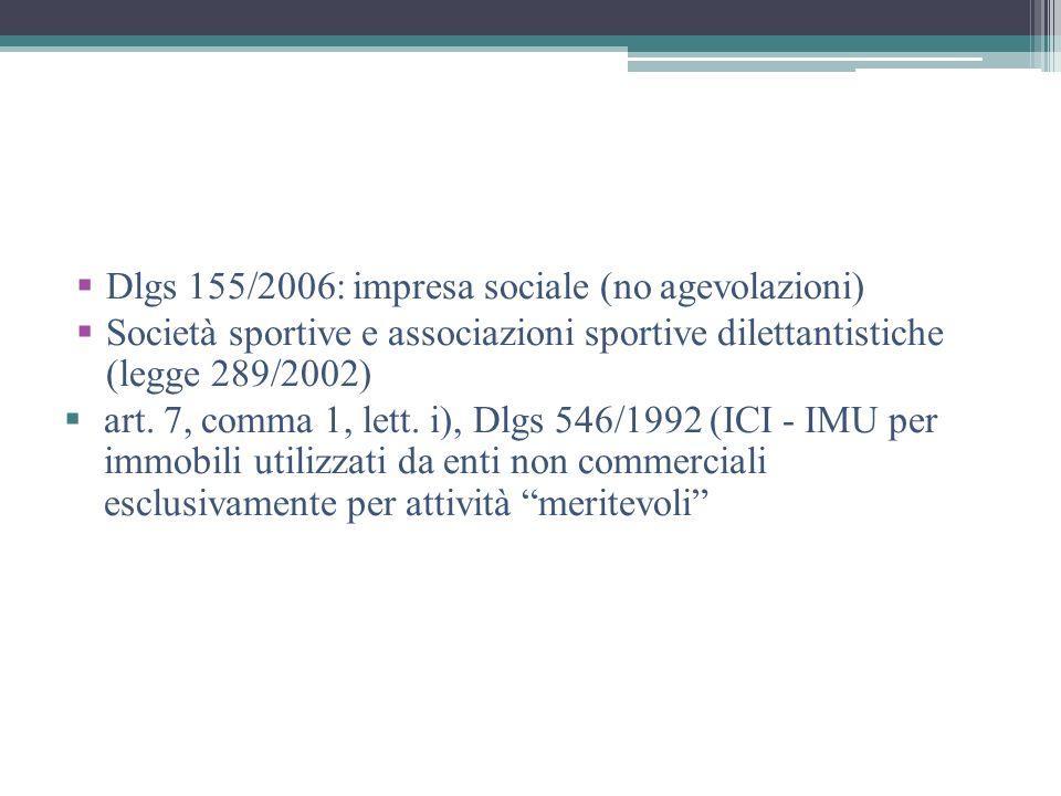 Dlgs 155/2006: impresa sociale (no agevolazioni) Società sportive e associazioni sportive dilettantistiche (legge 289/2002) art. 7, comma 1, lett. i),