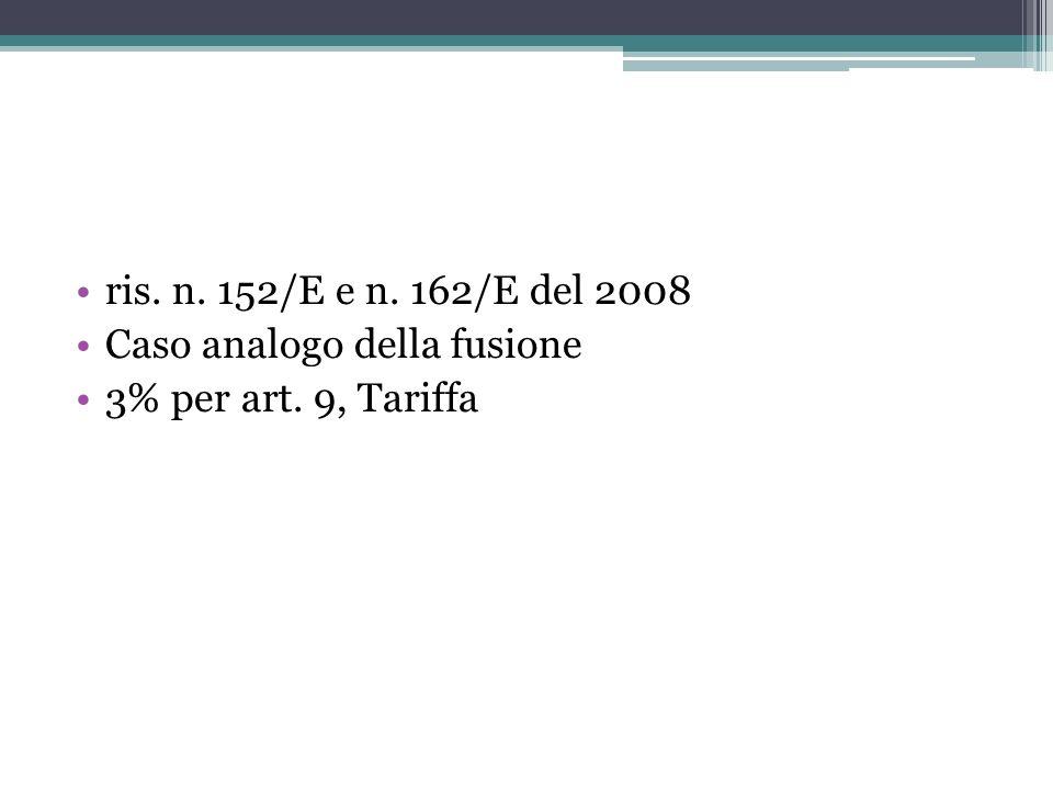 ris. n. 152/E e n. 162/E del 2008 Caso analogo della fusione 3% per art. 9, Tariffa