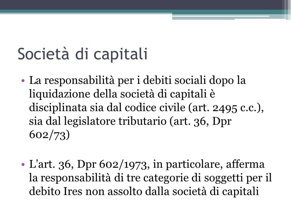 Società di capitali La responsabilità per i debiti sociali dopo la liquidazione della società di capitali è disciplinata sia dal codice civile (art.