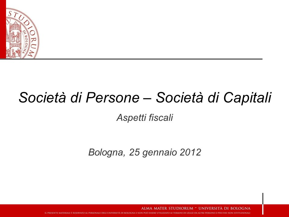 Società di Persone – Società di Capitali Aspetti fiscali Bologna, 25 gennaio 2012