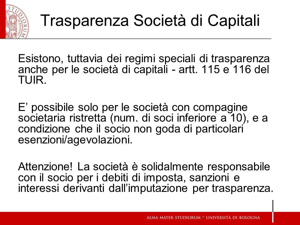 Trasparenza Società di Capitali Esistono, tuttavia dei regimi speciali di trasparenza anche per le società di capitali - artt.