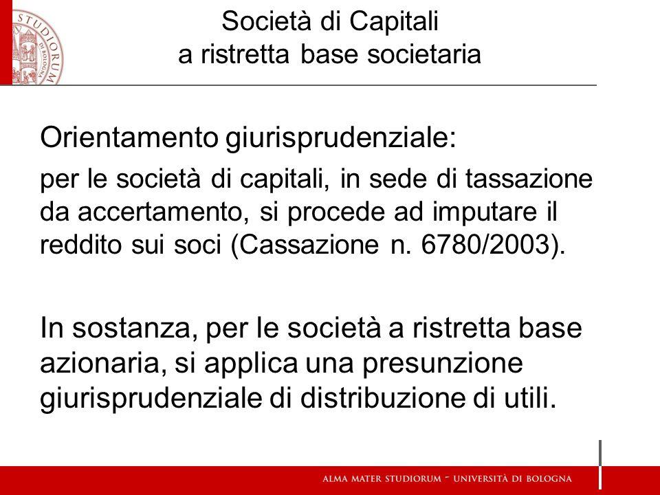 Società di Capitali a ristretta base societaria Orientamento giurisprudenziale: per le società di capitali, in sede di tassazione da accertamento, si procede ad imputare il reddito sui soci (Cassazione n.