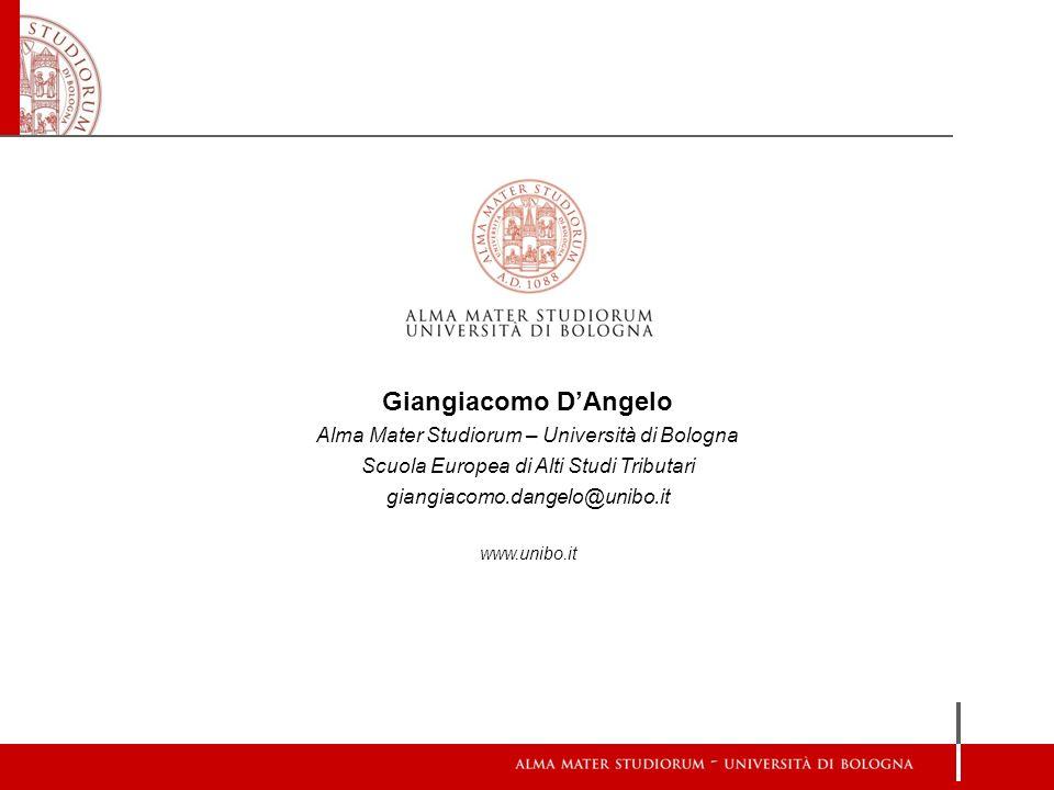 Giangiacomo DAngelo Alma Mater Studiorum – Università di Bologna Scuola Europea di Alti Studi Tributari giangiacomo.dangelo@unibo.it www.unibo.it