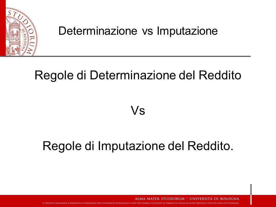Determinazione vs Imputazione Regole di Determinazione del Reddito Vs Regole di Imputazione del Reddito.