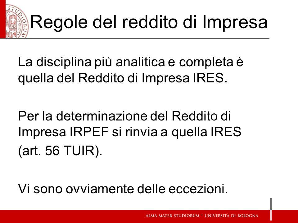 Regole del reddito di Impresa La disciplina più analitica e completa è quella del Reddito di Impresa IRES.