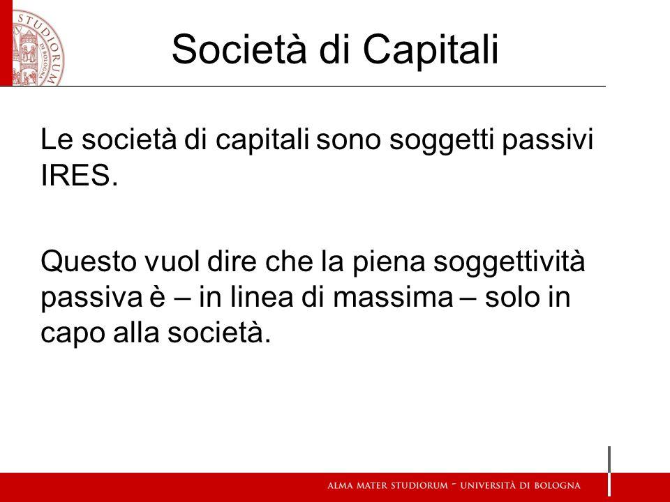 Società di Capitali Le società di capitali sono soggetti passivi IRES.