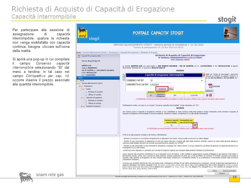 Richiesta di Acquisto di Capacità di Erogazione Capacità interrompibile 19 Per partecipare alla sessione di assegnazione di capacità interrompibile, q