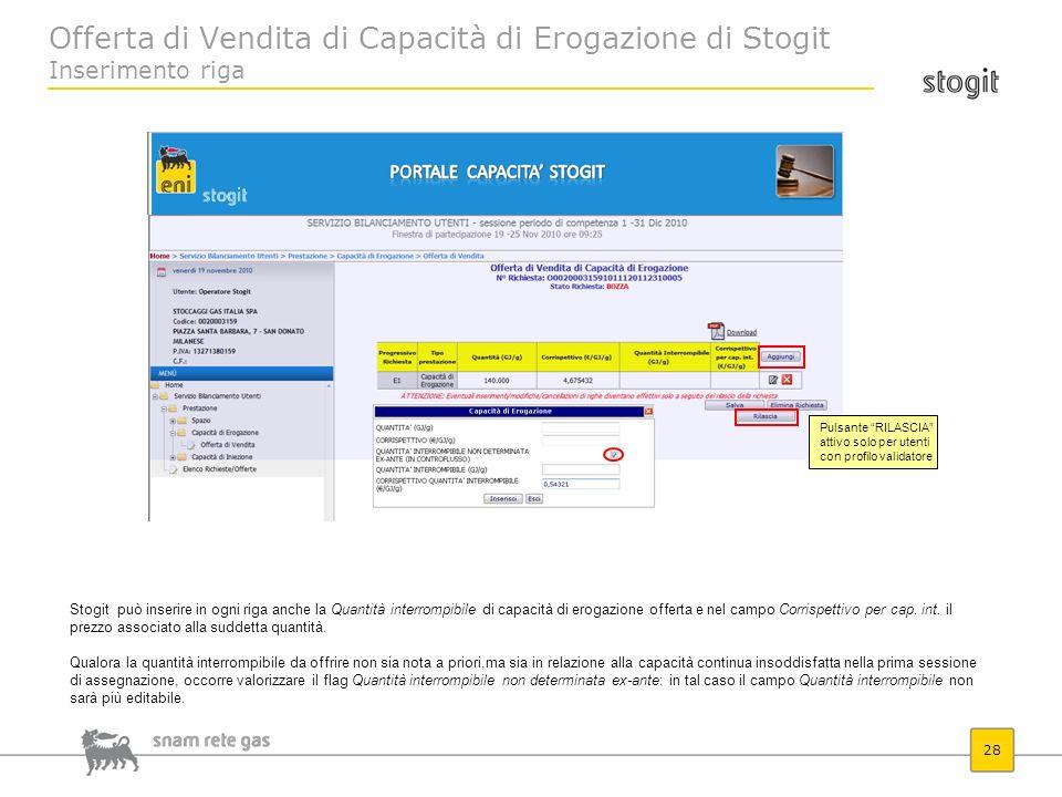 Offerta di Vendita di Capacità di Erogazione di Stogit Inserimento riga 28 Stogit può inserire in ogni riga anche la Quantità interrompibile di capaci