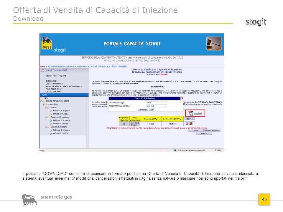 Offerta di Vendita di Capacità di Iniezione Download 40 Il pulsante DOWNLOAD consente di scaricare in formato pdf lultima Offerta di Vendita di Capaci