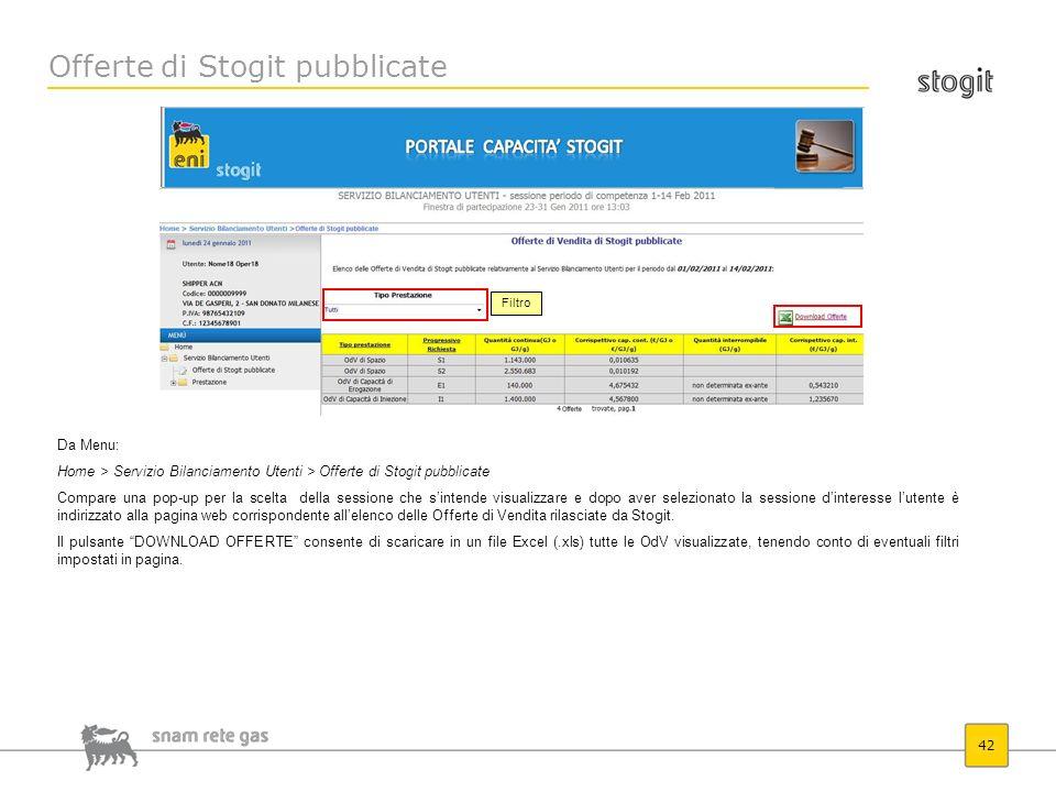 Offerte di Stogit pubblicate 42 Da Menu: Home > Servizio Bilanciamento Utenti > Offerte di Stogit pubblicate Compare una pop-up per la scelta della se