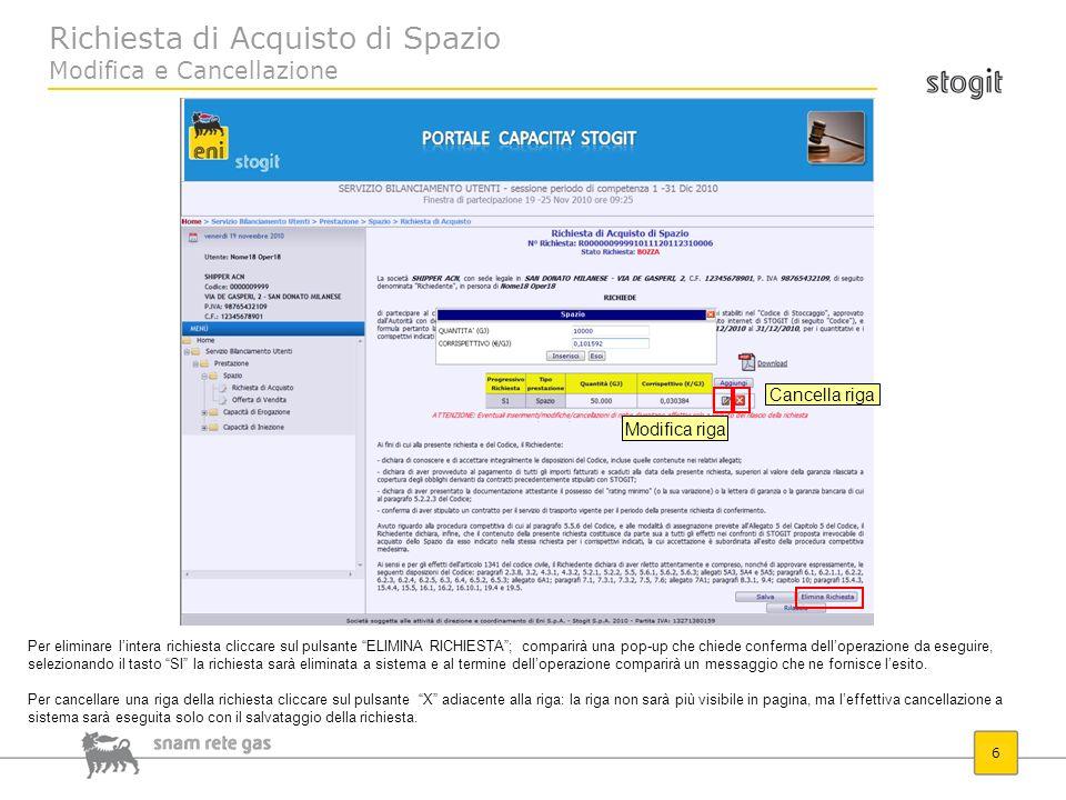 Richiesta di Acquisto di Spazio Modifica e Cancellazione 6 Modifica riga Cancella riga Per eliminare lintera richiesta cliccare sul pulsante ELIMINA R