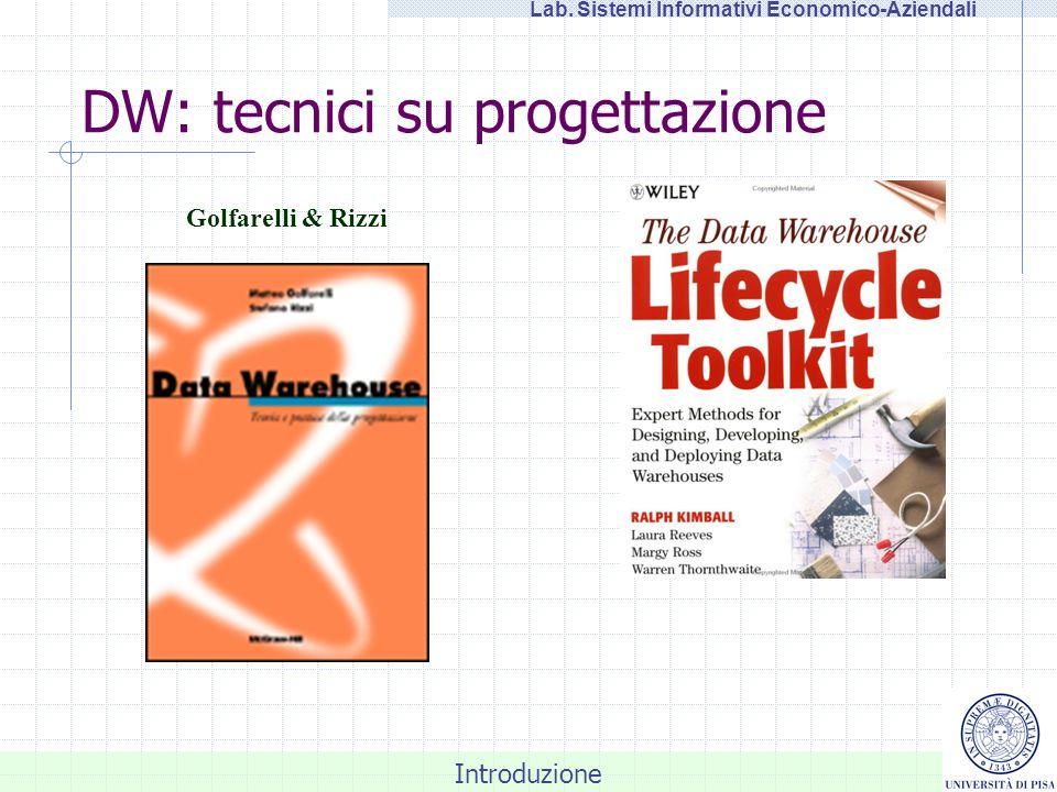 Introduzione Lab. Sistemi Informativi Economico-Aziendali DW: tecnici su progettazione Golfarelli & Rizzi