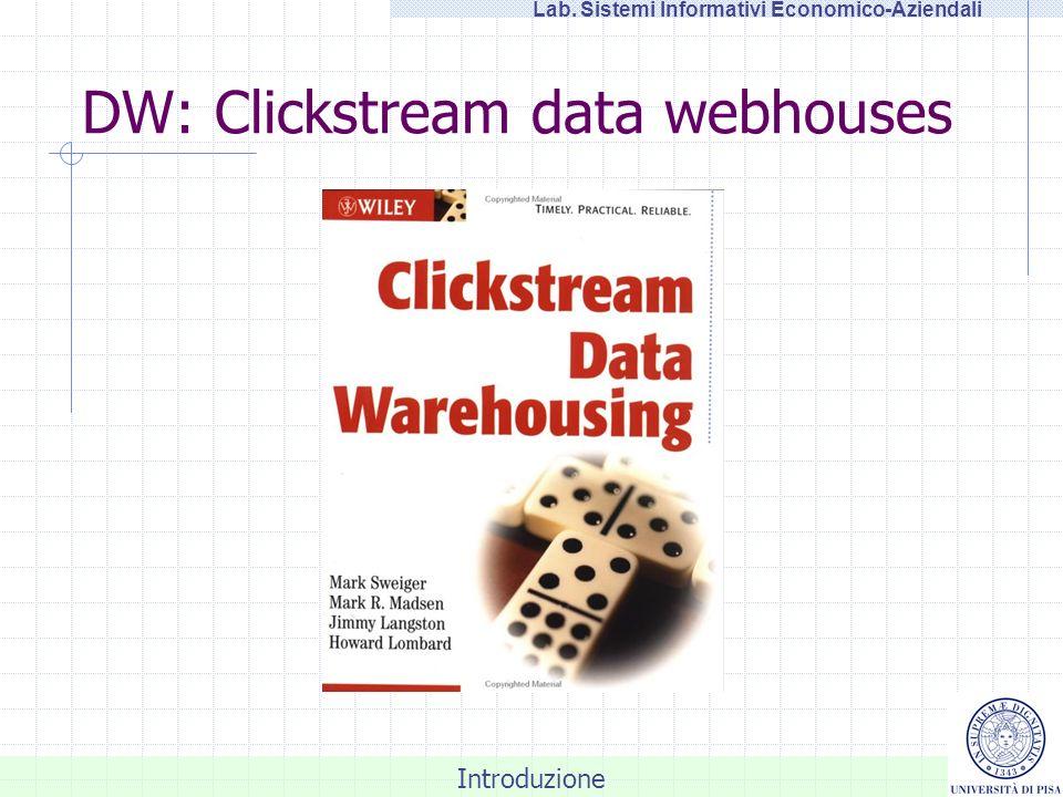 Introduzione Lab. Sistemi Informativi Economico-Aziendali DW: Clickstream data webhouses