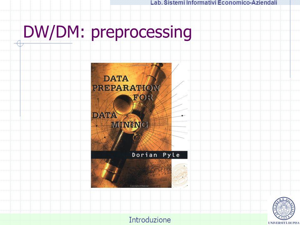 Introduzione Lab. Sistemi Informativi Economico-Aziendali DW/DM: preprocessing