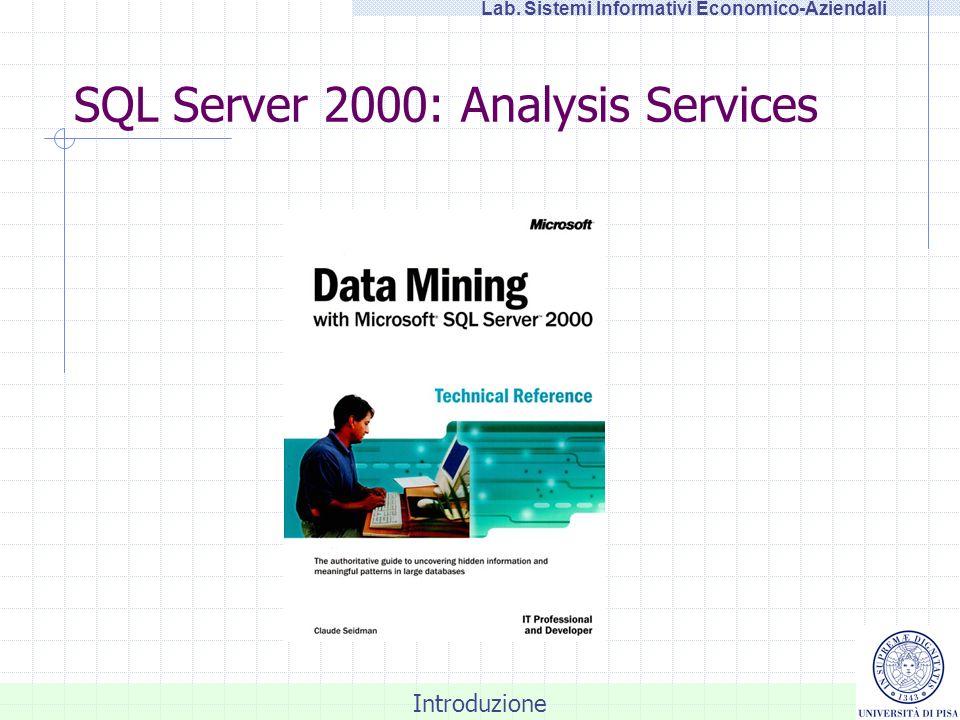 Introduzione Lab. Sistemi Informativi Economico-Aziendali SQL Server 2000: Analysis Services