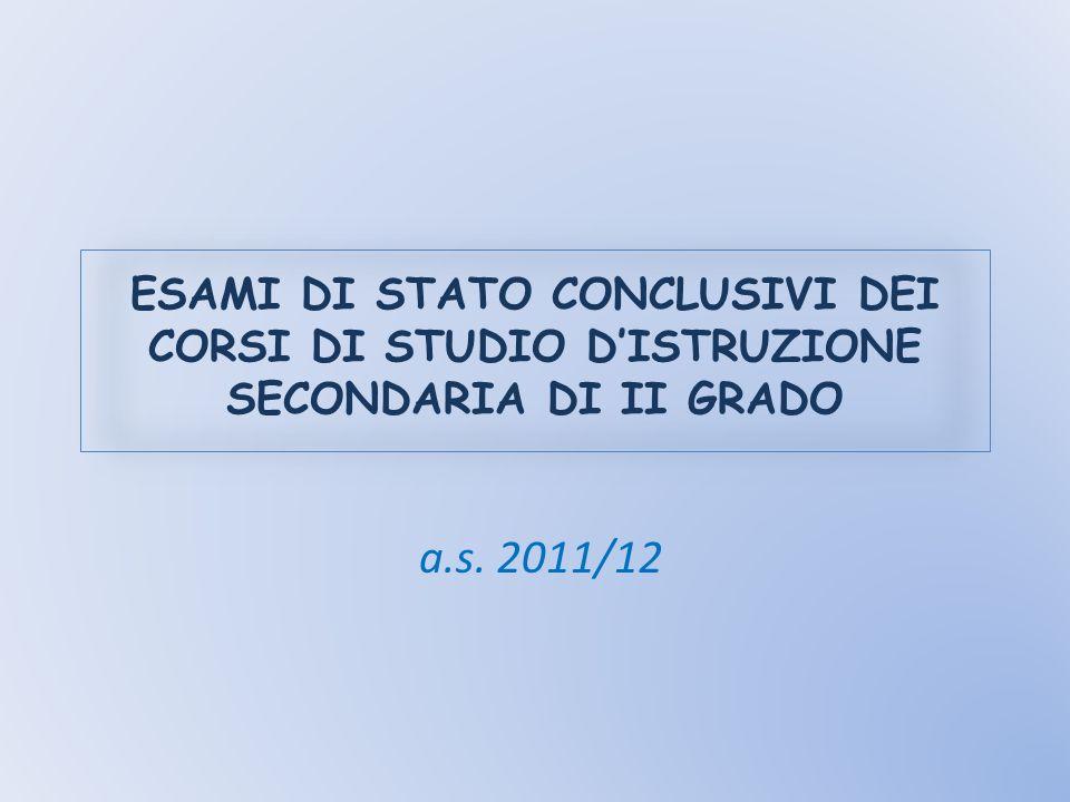 E SAMI DI S TATO CONCLUSIVI DEI CORSI DI STUDIO D I STRUZIONE SECONDARIA DI II GRADO a.s. 2011/12