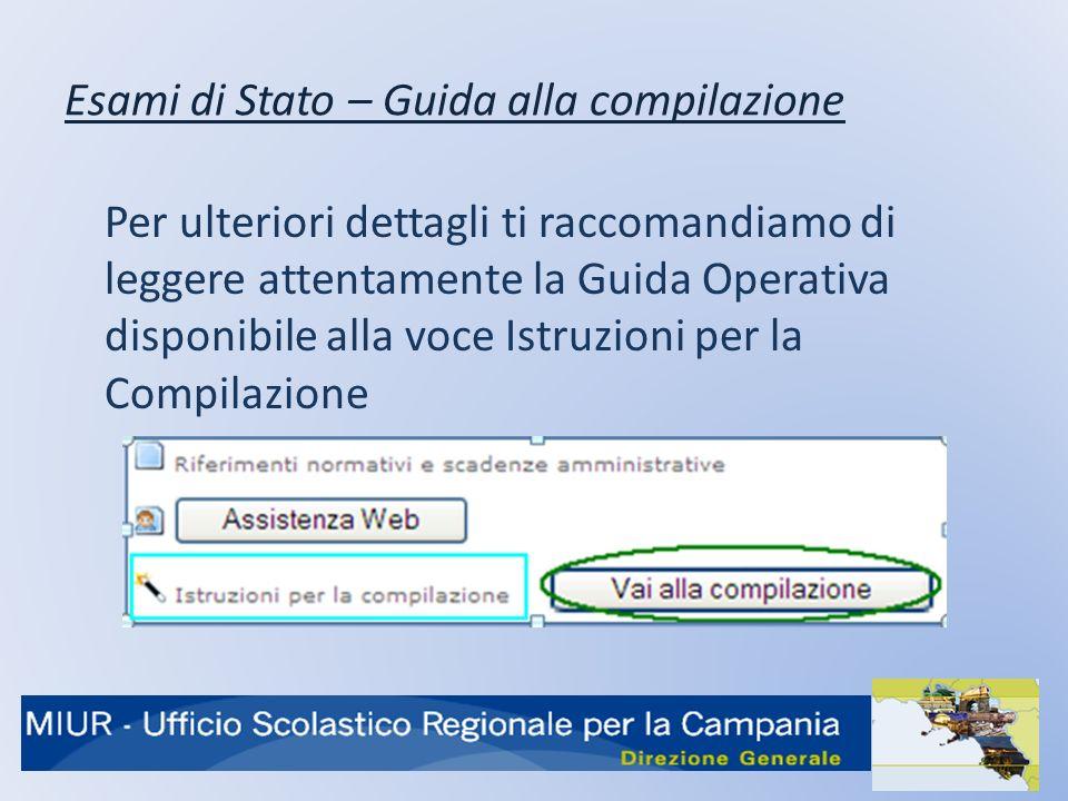 Esami di Stato – Guida alla compilazione Per ulteriori dettagli ti raccomandiamo di leggere attentamente la Guida Operativa disponibile alla voce Istruzioni per la Compilazione