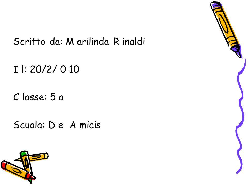 Scritto da: M arilinda R inaldi I l: 20/2/ 0 10 C lasse: 5 a Scuola: D e A micis