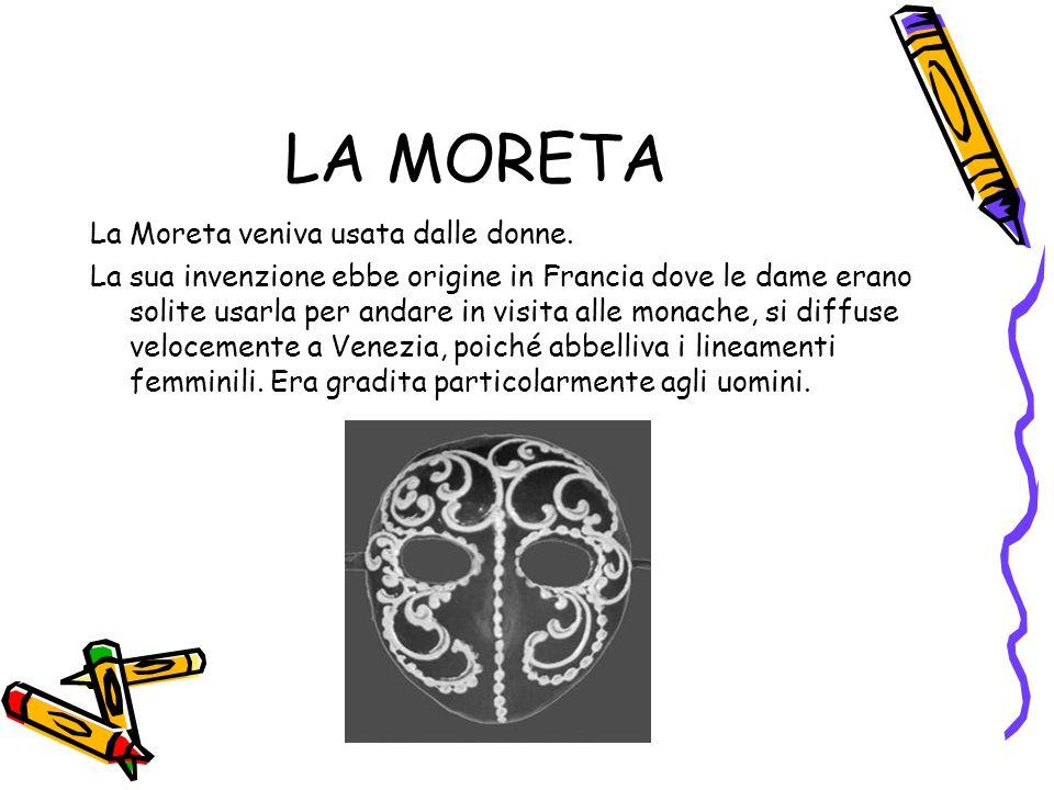 LA MORETA La Moreta veniva usata dalle donne.