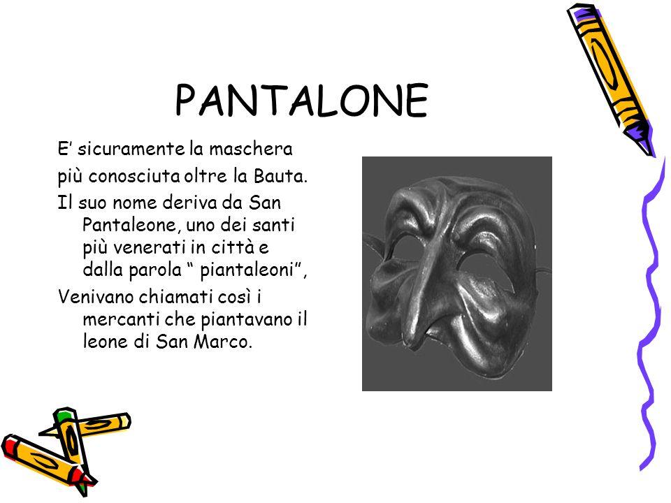 PANTALONE E sicuramente la maschera più conosciuta oltre la Bauta.