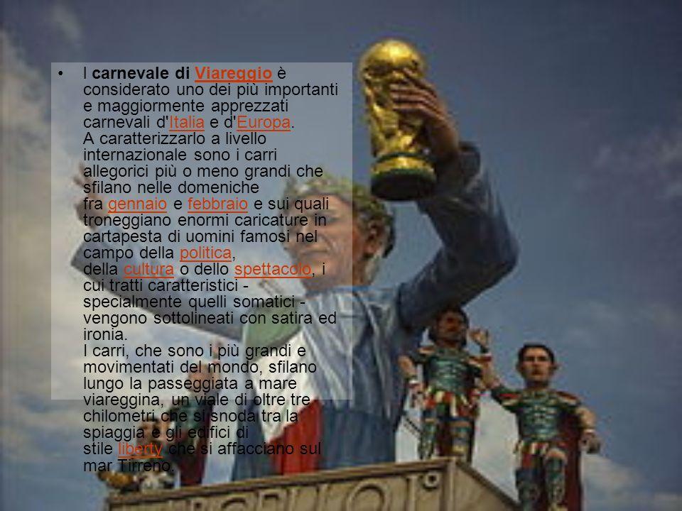 l carnevale di Viareggio è considerato uno dei più importanti e maggiormente apprezzati carnevali d Italia e d Europa.