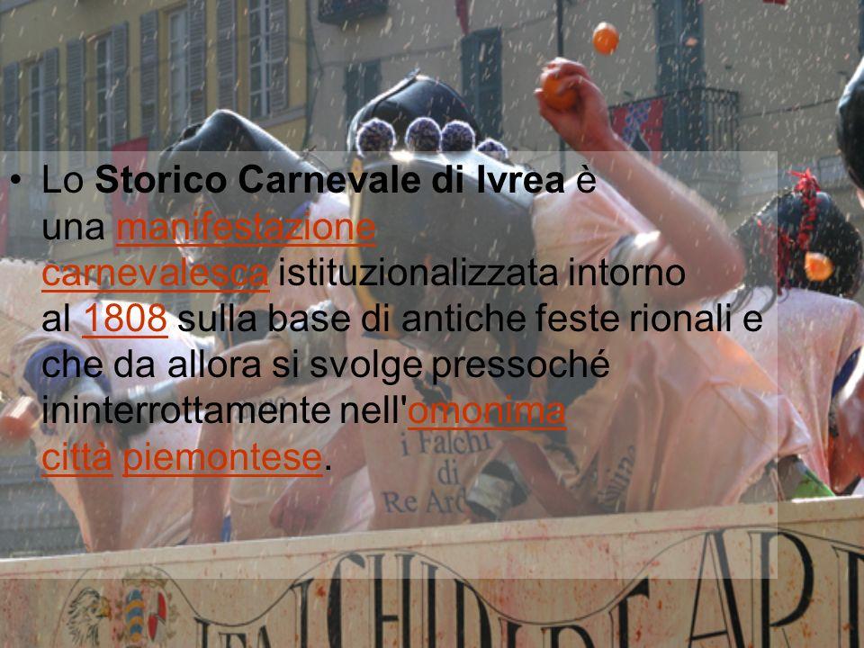 Lo Storico Carnevale di Ivrea è una manifestazione carnevalesca istituzionalizzata intorno al 1808 sulla base di antiche feste rionali e che da allora si svolge pressoché ininterrottamente nell omonima città piemontese.manifestazione carnevalesca1808omonima cittàpiemontese