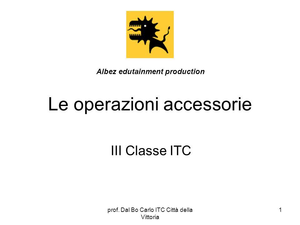 prof. Dal Bo Carlo ITC Città della Vittoria 1 Le operazioni accessorie III Classe ITC Albez edutainment production
