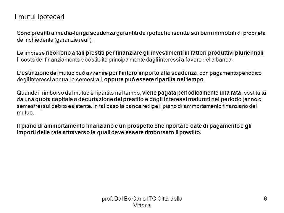prof. Dal Bo Carlo ITC Città della Vittoria 6 I mutui ipotecari Sono prestiti a media-lunga scadenza garantiti da ipoteche iscritte sui beni immobili