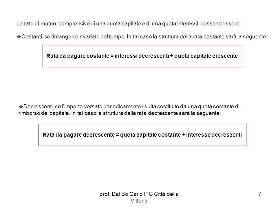 prof. Dal Bo Carlo ITC Città della Vittoria 7 Le rate di mutuo, comprensive di una quota capitale e di una quota interessi, possono essere: Costanti,