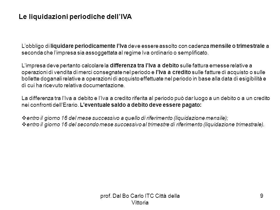 prof. Dal Bo Carlo ITC Città della Vittoria 9 Le liquidazioni periodiche dellIVA Lobbligo di liquidare periodicamente lIva deve essere assolto con cad