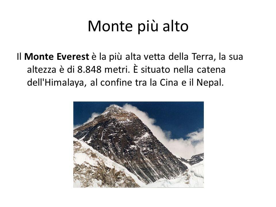 Monte più alto Il Monte Everest è la più alta vetta della Terra, la sua altezza è di 8.848 metri. È situato nella catena dell'Himalaya, al confine tra