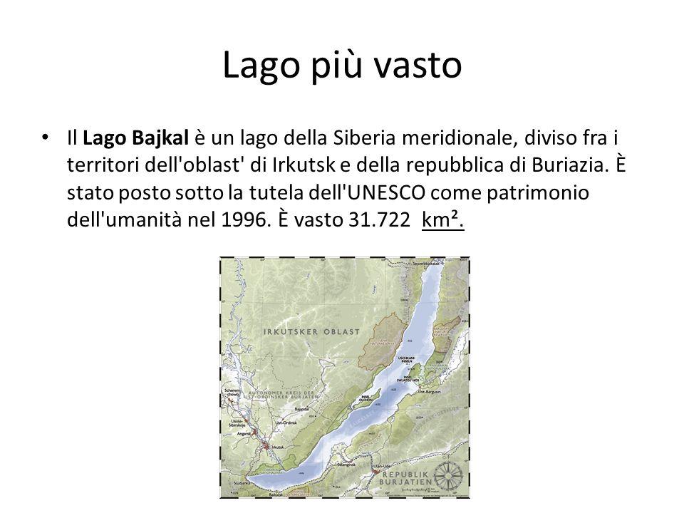 Lago più vasto Il Lago Bajkal è un lago della Siberia meridionale, diviso fra i territori dell'oblast' di Irkutsk e della repubblica di Buriazia. È st