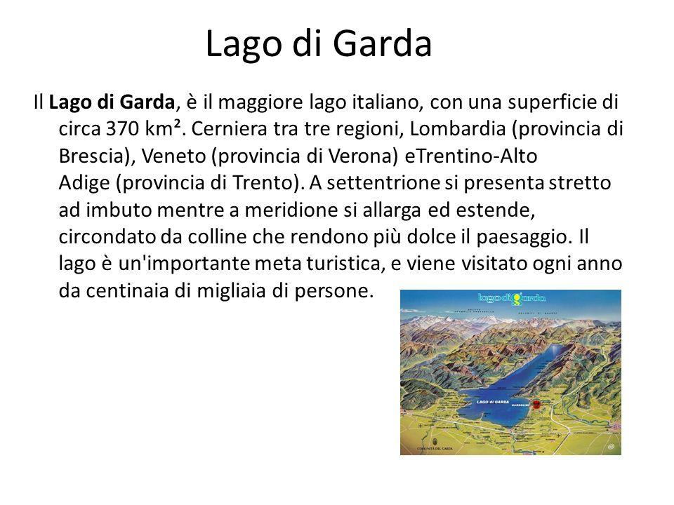 Lago di Garda Il Lago di Garda, è il maggiore lago italiano, con una superficie di circa 370 km². Cerniera tra tre regioni, Lombardia (provincia di Br