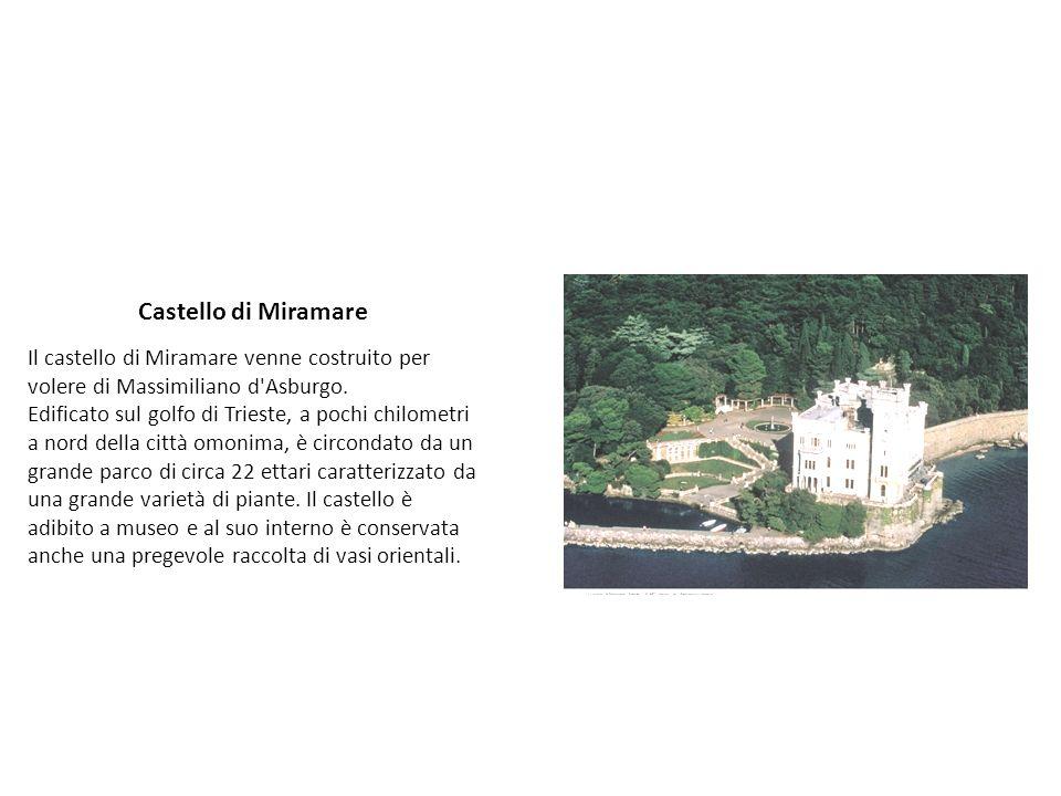 Castello di Miramare Il castello di Miramare venne costruito per volere di Massimiliano d'Asburgo. Edificato sul golfo di Trieste, a pochi chilometri