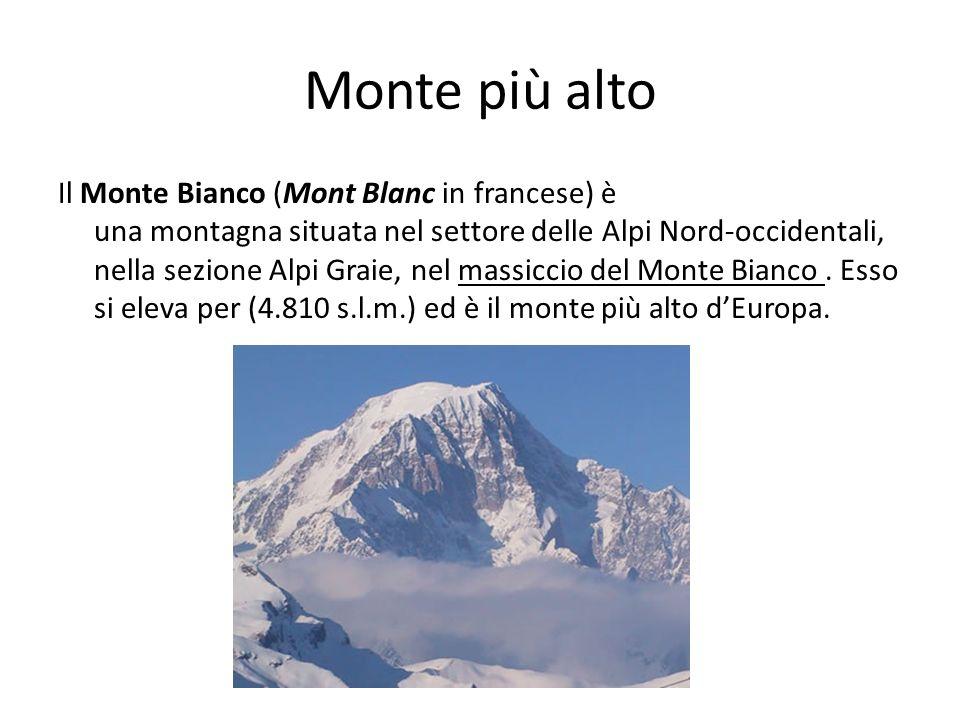 Monte più alto Il Monte Bianco (Mont Blanc in francese) è una montagna situata nel settore delle Alpi Nord-occidentali, nella sezione Alpi Graie, nel