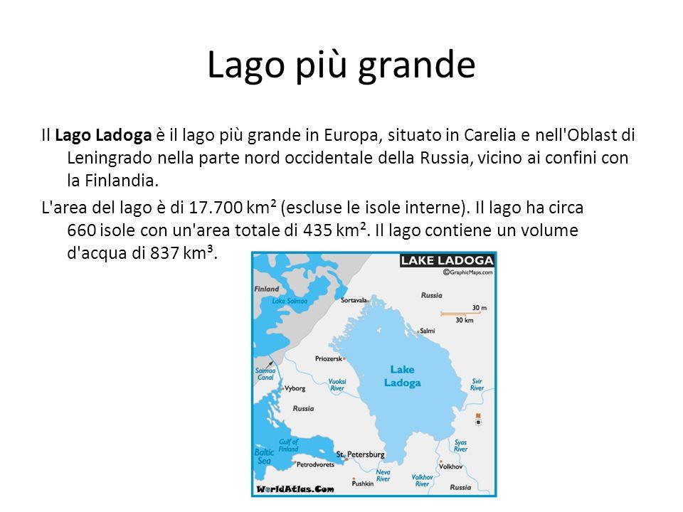 Lago più grande Il Lago Ladoga è il lago più grande in Europa, situato in Carelia e nell'Oblast di Leningrado nella parte nord occidentale della Russi