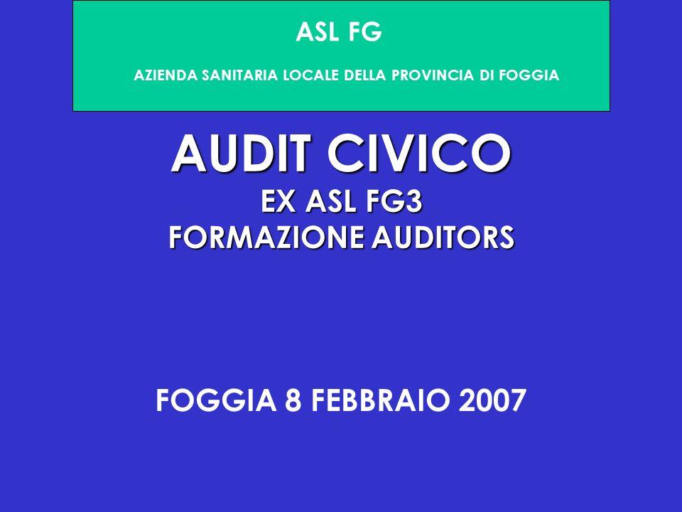 AUDIT CIVICO EX ASL FG3 FORMAZIONE AUDITORS FOGGIA 8 FEBBRAIO 2007 ASL FG AZIENDA SANITARIA LOCALE DELLA PROVINCIA DI FOGGIA