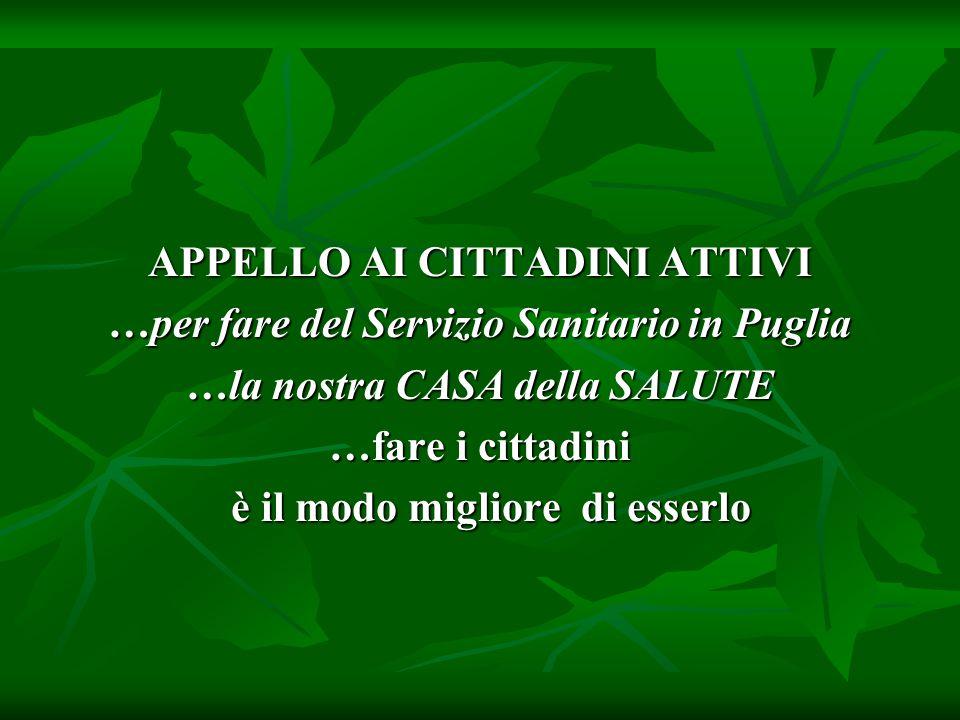 APPELLO AI CITTADINI ATTIVI …per fare del Servizio Sanitario in Puglia …la nostra CASA della SALUTE …fare i cittadini è il modo migliore di esserlo è il modo migliore di esserlo