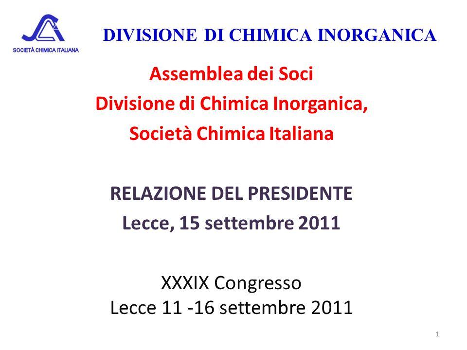 DIVISIONE DI CHIMICA INORGANICA Assemblea dei Soci Divisione di Chimica Inorganica, Società Chimica Italiana RELAZIONE DEL PRESIDENTE Lecce, 15 settem