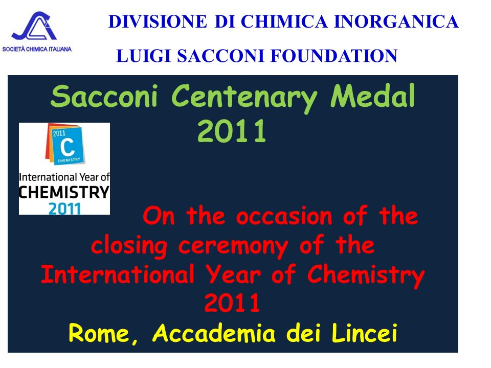 LUIGI SACCONI FOUNDATION Sacconi Centenary Medal 2011 On the occasion of the closing ceremony of the International Year of Chemistry 2011 Rome, Accade