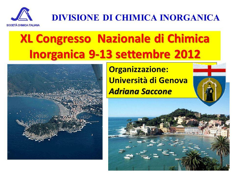 DIVISIONE DI CHIMICA INORGANICA 20 XL Congresso Nazionale di Chimica Inorganica 9-13 settembre 2012 Organizzazione: Università di Genova Adriana Sacco