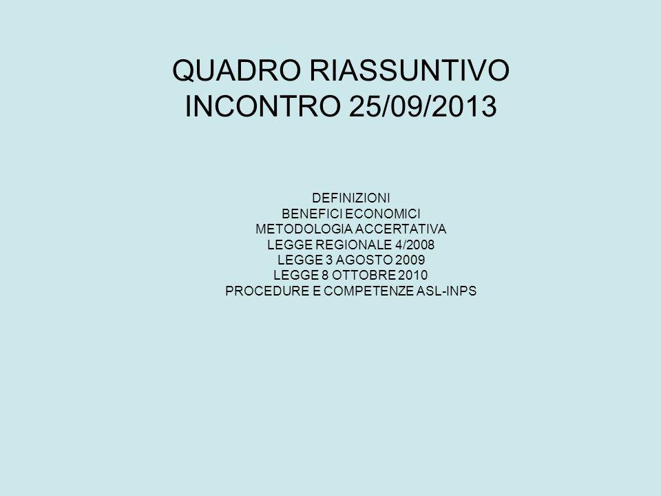 QUADRO RIASSUNTIVO INCONTRO 25/09/2013 DEFINIZIONI BENEFICI ECONOMICI METODOLOGIA ACCERTATIVA LEGGE REGIONALE 4/2008 LEGGE 3 AGOSTO 2009 LEGGE 8 OTTOB