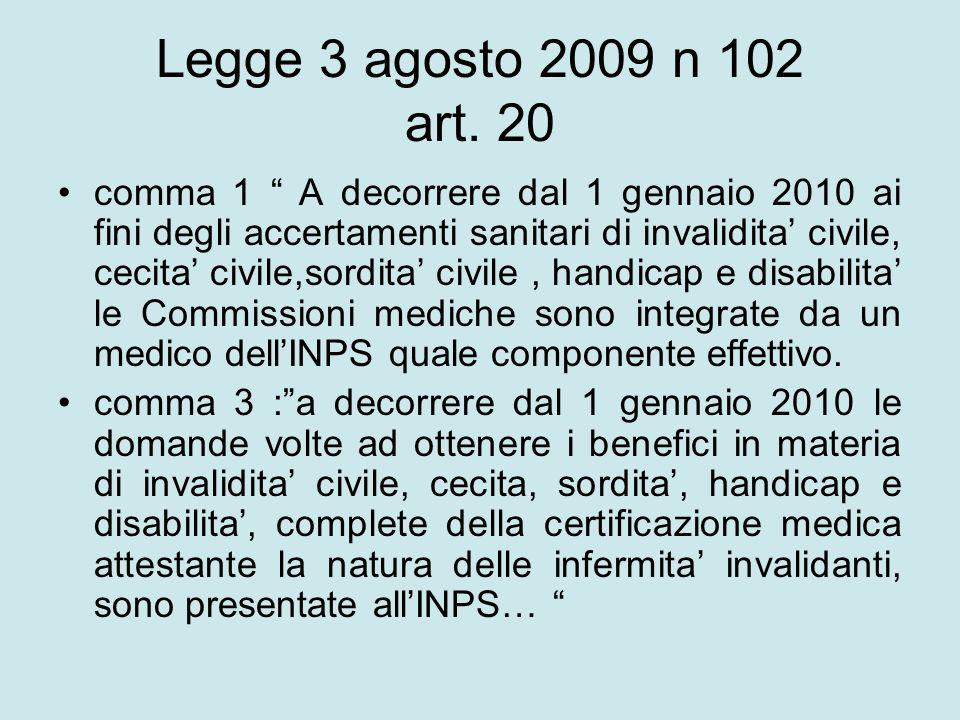 Legge 3 agosto 2009 n 102 art. 20 comma 1 A decorrere dal 1 gennaio 2010 ai fini degli accertamenti sanitari di invalidita civile, cecita civile,sordi