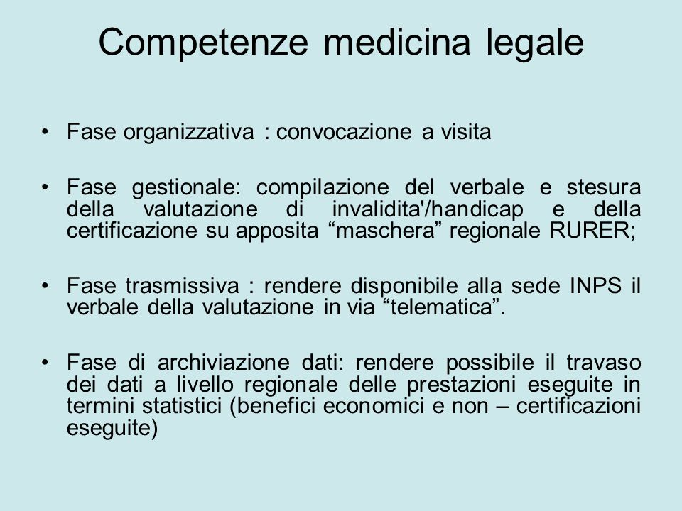 Competenze medicina legale Fase organizzativa : convocazione a visita Fase gestionale: compilazione del verbale e stesura della valutazione di invalid