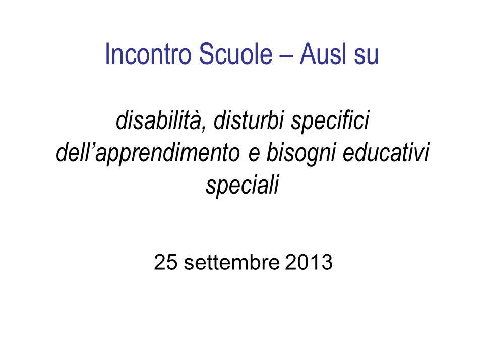 Incontro Scuole – Ausl su disabilità, disturbi specifici dellapprendimento e bisogni educativi speciali 25 settembre 2013