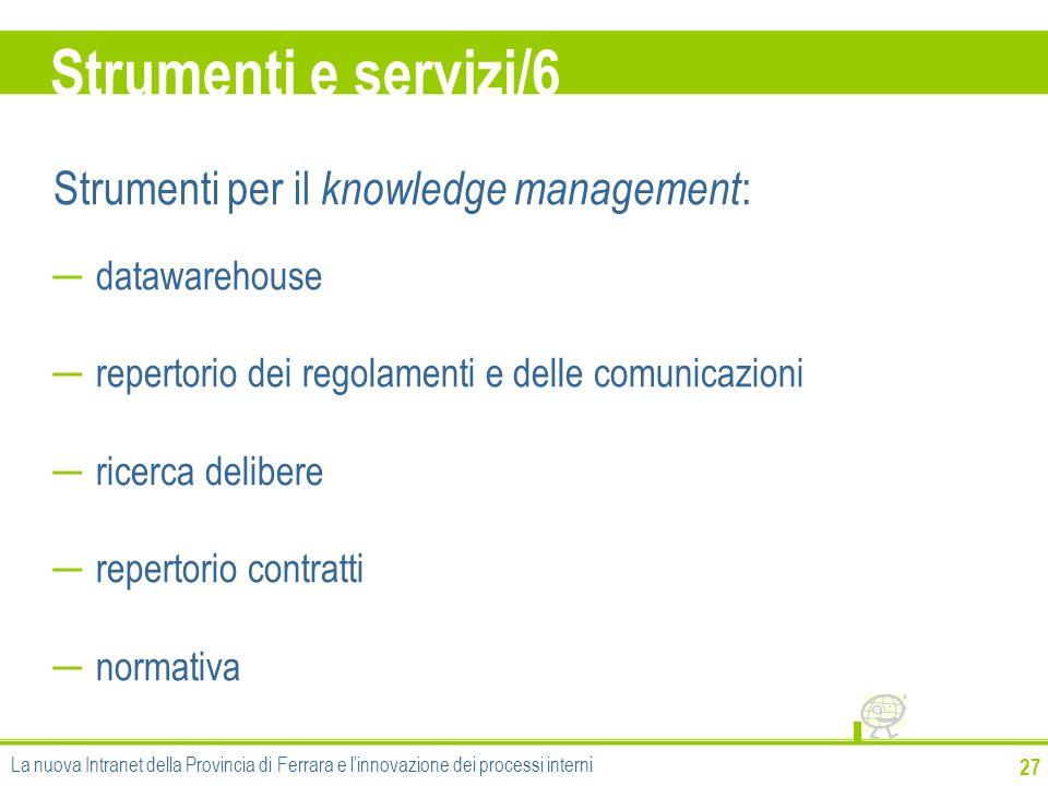 Strumenti e servizi/6 27 Strumenti per il knowledge management : datawarehouse repertorio dei regolamenti e delle comunicazioni ricerca delibere reper