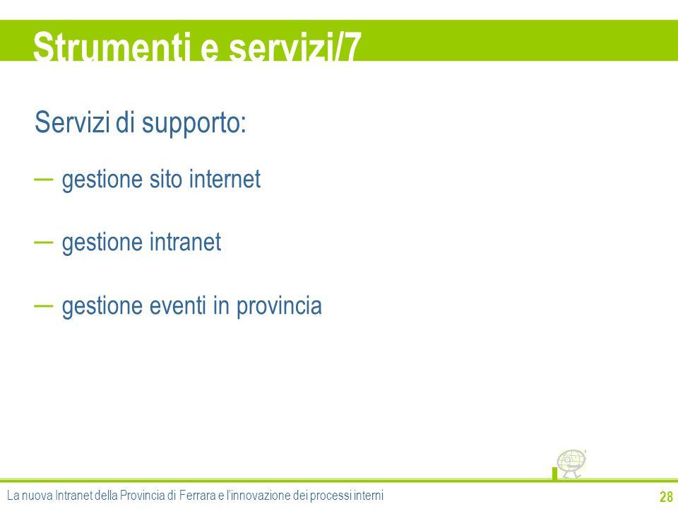Strumenti e servizi/7 28 Servizi di supporto: gestione sito internet gestione intranet gestione eventi in provincia La nuova Intranet della Provincia