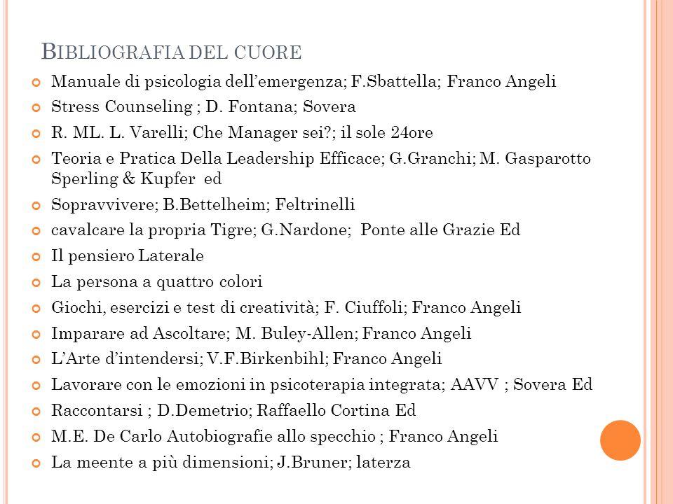 B IBLIOGRAFIA DEL CUORE Manuale di psicologia dellemergenza; F.Sbattella; Franco Angeli Stress Counseling ; D. Fontana; Sovera R. ML. L. Varelli; Che